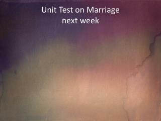 Unit Test on Marriage next week