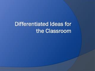 Differentiated Ideas for the Classroom