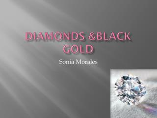 Diamonds &Black Gold