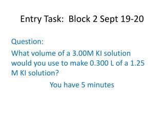 Entry Task:  Block 2 Sept 19-20