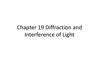 Chapter 19 Diffraction and Interference of Light