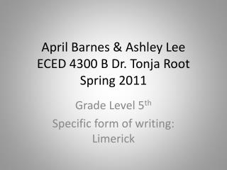 April Barnes & Ashley Lee ECED 4300 B Dr.  Tonja  Root  Spring 2011