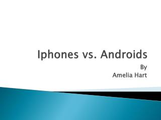 Iphones  vs. Androids