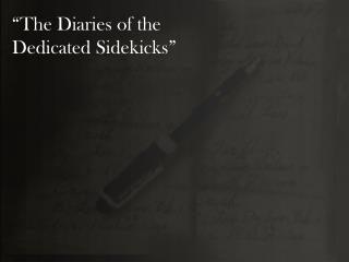 """The Diaries of the  Dedicated Sidekicks """