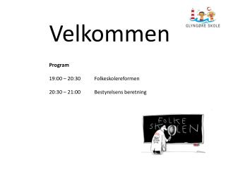 Velkommen Program 19:00 – 20:30 Folkeskolereformen 20:30 – 21:00Bestyrelsens beretning