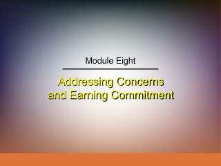Addressing Concerns and Earning Commitment