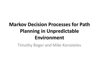 Markov Decision Processes for  Path Planning in Unpredictable Environment