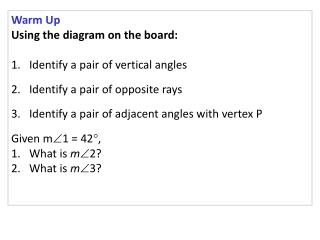 Warm Up Using the diagram on the board: Identify a pair of vertical angles