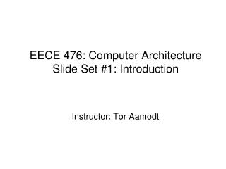 EECE 476: Computer Architecture Slide Set #1: Introduction