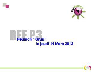 Réunion « Grup »  le  jeudi  14 Mars 2013
