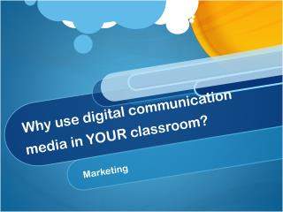 Why use digital communication media in YOUR classroom?