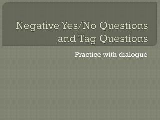 Negative Yes/No Questions and Tag Questions