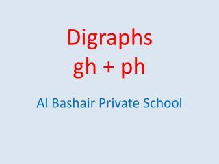 Digraphs gh +  ph