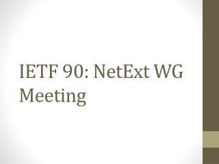 IETF  90:  NetExt  WG Meeting