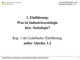 1. Einführung:  Was ist Industriesoziologie  bzw. Soziologie? Kap. 1 des Lehrbuchs: Einführung,