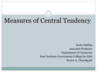 Measures of Central Tendency Geeta Sukhija Associate Professor Department of  Commerce