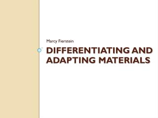 Differentiating and Adapting Material s