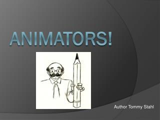Animators!