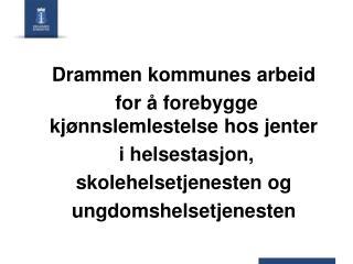 Drammen kommunes arbeid  for å forebygge kjønnslemlestelse hos jenter   i helsestasjon,