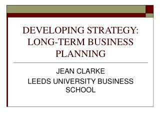 DEVELOPING STRATEGY: LONG-TERM BUSINESS PLANNING