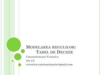 Modelarea regulilor : Tabel  de  Decizie