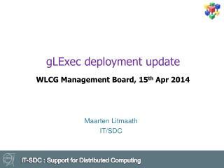 gLExec deployment update WLCG Management Board,  15 th  Apr 2014