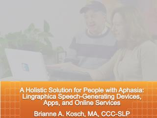 Brianne Kosch, M.A., CCC-SLP Lingraphica  Clinical Consultant Disclosure: