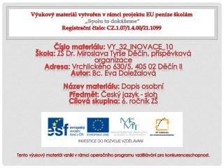 Datum vytvoření:  18.  8. 2011 Téma:  Dopis osobní Cíl prezentace :  Zásady psaní osobního dopisu