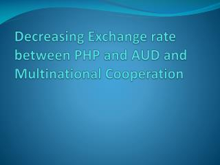 Decreasing Exchange rate between PHP and AUD and Multinational Cooperation