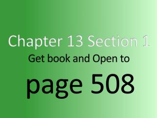Chapter  13  Section  1 Get book and Open to page  508