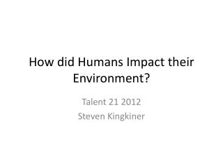 How did Humans Impact their Environment?