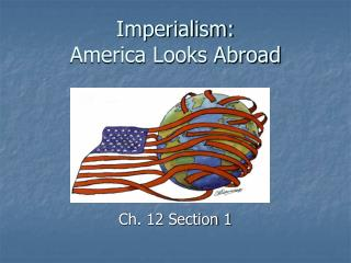 Imperialism:  America Looks Abroad