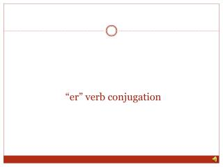 """"""" er """" verb conjugation"""