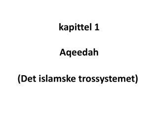 kapittel 1 Aqeedah ( Det  islamske trossystemet)