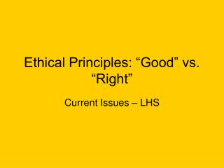 Ethical Principles: �Good� vs. �Right�
