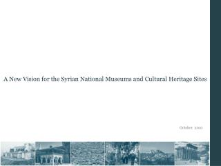 A New Vision for the Syrian National Museums and Cultural Heritage Sites