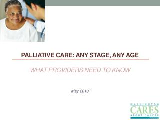 Palliative Care: Any Stage, Any  Age  What Providers Need to Know