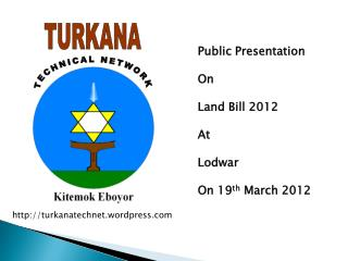 Public Presentation On  Land Bill 2012 At  Lodwar On 19 th  March 2012