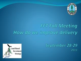 FFT Fall Meeting  How do we improve delivery September 28-29 2011