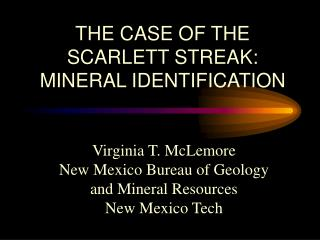 THE CASE OF THE SCARLETT STREAK: MINERAL IDENTIFICATION
