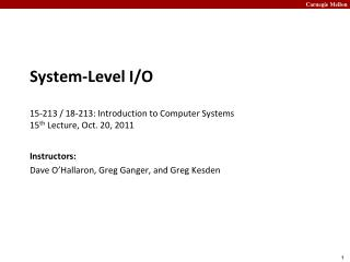 System-Level I/O 15-213 / 18-213: Introduction to Computer Systems	 15 th  Lecture, Oct. 20, 2011