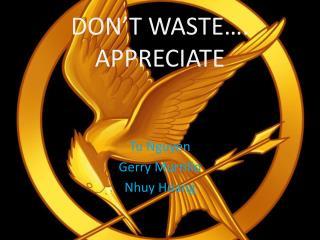 DON'T WASTE…. APPRECIATE