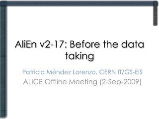 AliEn  v2-17:  Before  the data  taking