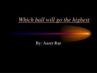Which ball will go the highest