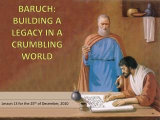 BARUCH: BUILDING A LEGACY IN A CRUMBLING WORLD