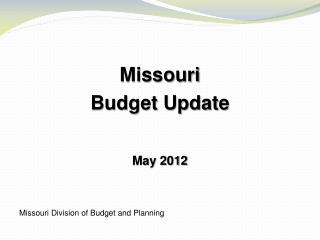 Missouri Budget Update May 2012 Missouri Division of Budget and Planning