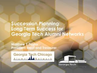 Succession Planning:  Long Term Success for  Georgia Tech Alumni Networks