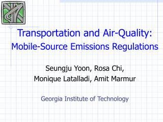 Transportation and Air-Quality: Mobile-Source Emissions Regulations   Seungju Yoon, Rosa Chi, Monique Latalladi, Amit Ma
