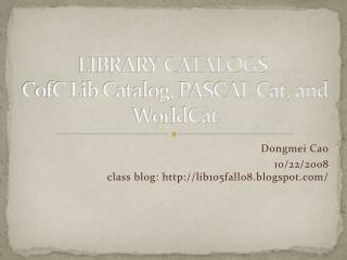 LIBRARY CATALOGS: CofC Lib Catalog, PASCAL Cat, and  WorldCat