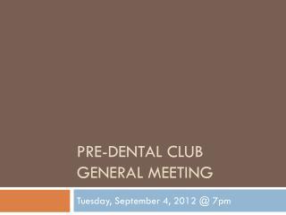Pre-Dental Club General Meeting